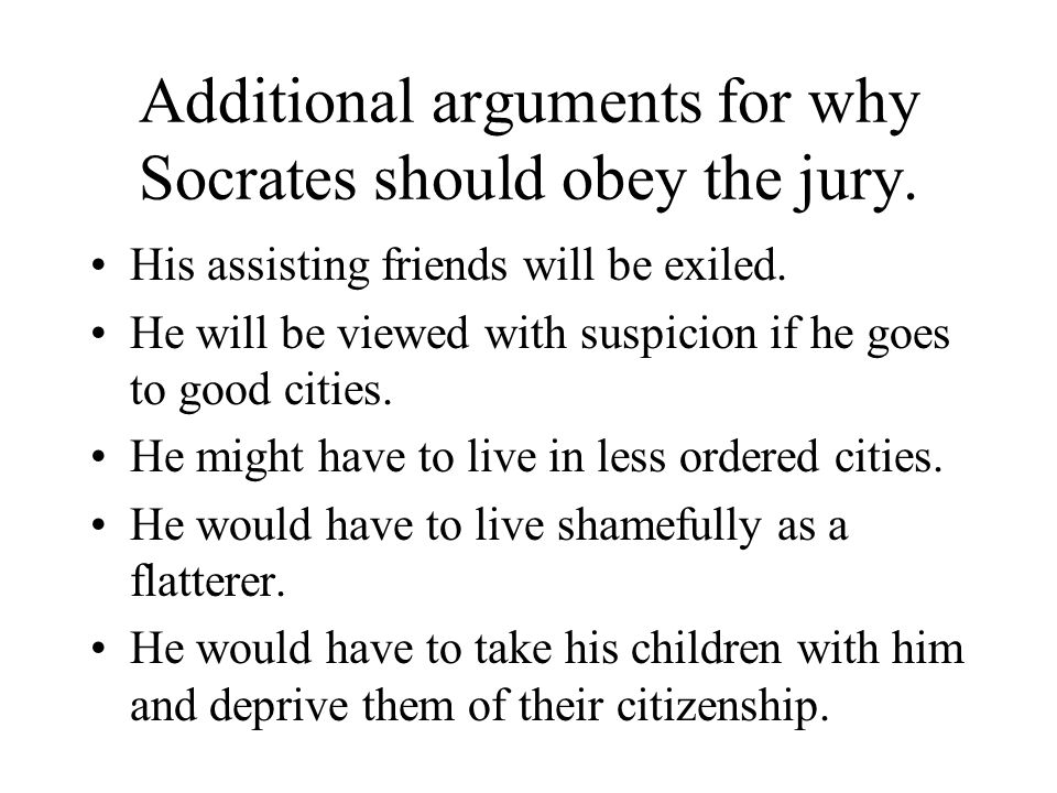 Additional arguments for why Socrates should obey the jury.