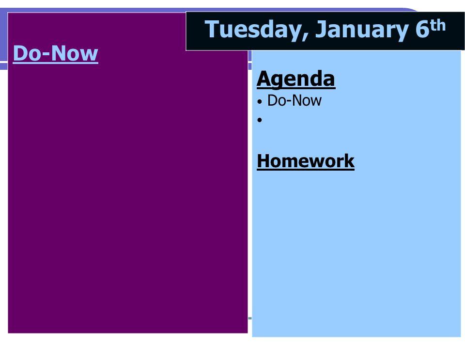 Do-Now Tuesday, January 6 th Agenda Do-Now Homework