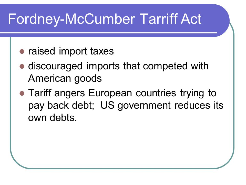 Fordney-McCumber Tarriff Act raised import taxes discouraged imports that competed with American goods Tariff angers European countries trying to pay back debt; US government reduces its own debts.