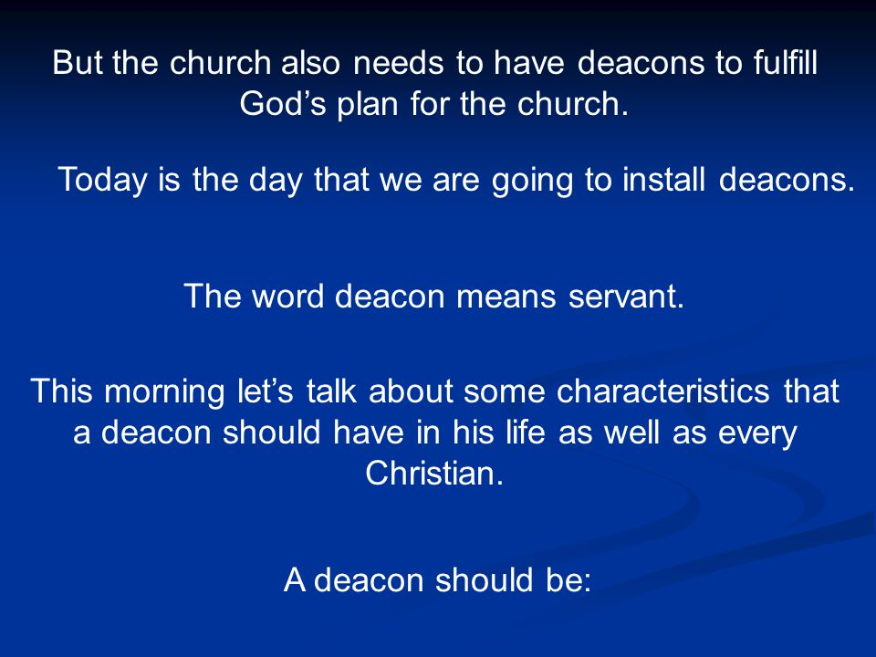 But the church also needs to have deacons to fulfill God's plan for the church. Today is the day that we are going to install deacons. This morning le
