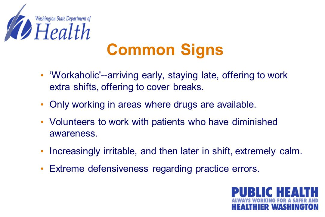 Common Signs 'Workaholic --arriving early, staying late, offering to work extra shifts, offering to cover breaks.