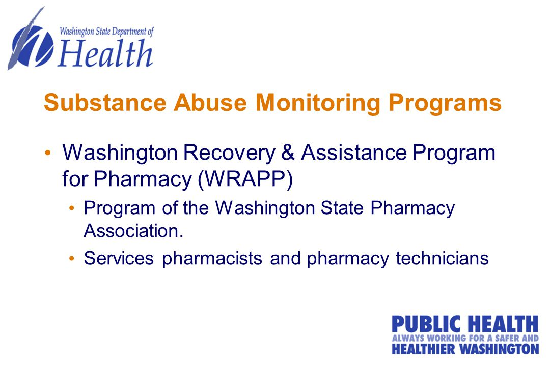Substance Abuse Monitoring Programs Washington Recovery & Assistance Program for Pharmacy (WRAPP) Program of the Washington State Pharmacy Association.