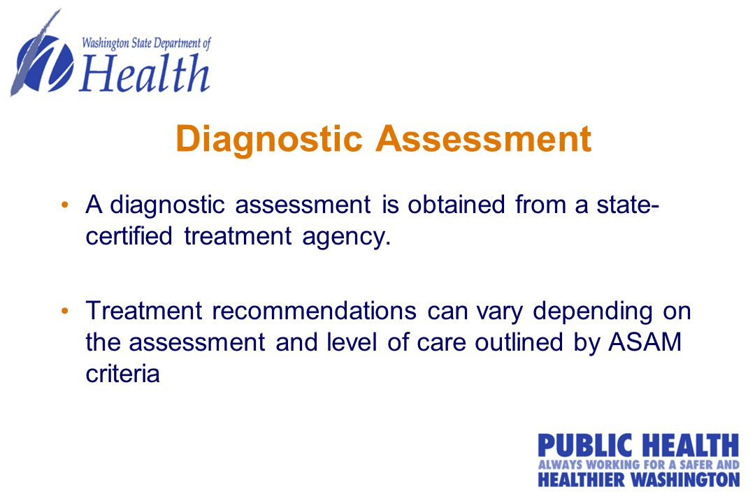 Diagnostic Assessment A diagnostic assessment is obtained from a state- certified treatment agency.