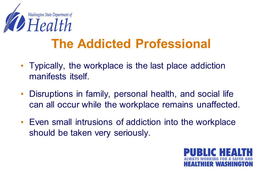 The Addicted Professional Typically, the workplace is the last place addiction manifests itself.