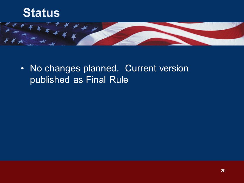 29 No changes planned. Current version published as Final Rule Status