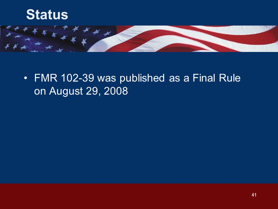 41 FMR 102-39 was published as a Final Rule on August 29, 2008 Status