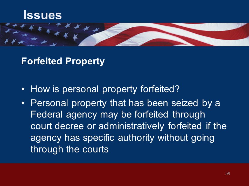 54 Issues Forfeited Property How is personal property forfeited.