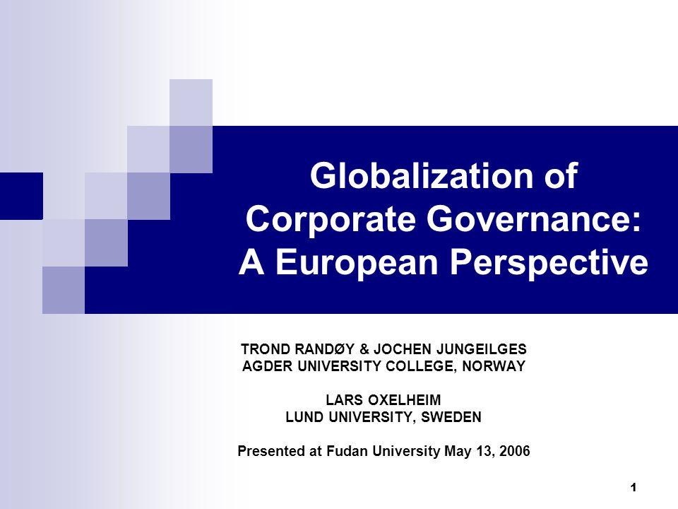 1 Globalization of Corporate Governance: A European Perspective TROND RANDØY & JOCHEN JUNGEILGES AGDER UNIVERSITY COLLEGE, NORWAY LARS OXELHEIM LUND UNIVERSITY, SWEDEN Presented at Fudan University May 13, 2006