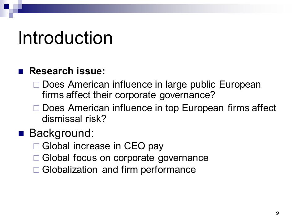2 Introduction Research issue:  Does American influence in large public European firms affect their corporate governance?  Does American influence i