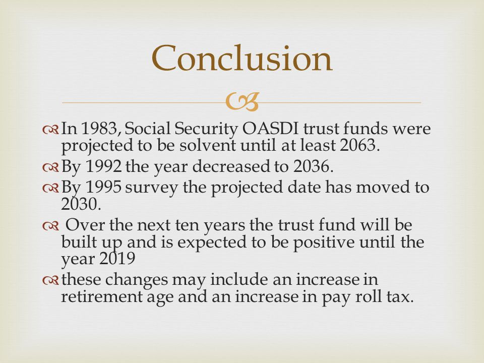   In 1983, Social Security OASDI trust funds were projected to be solvent until at least 2063.