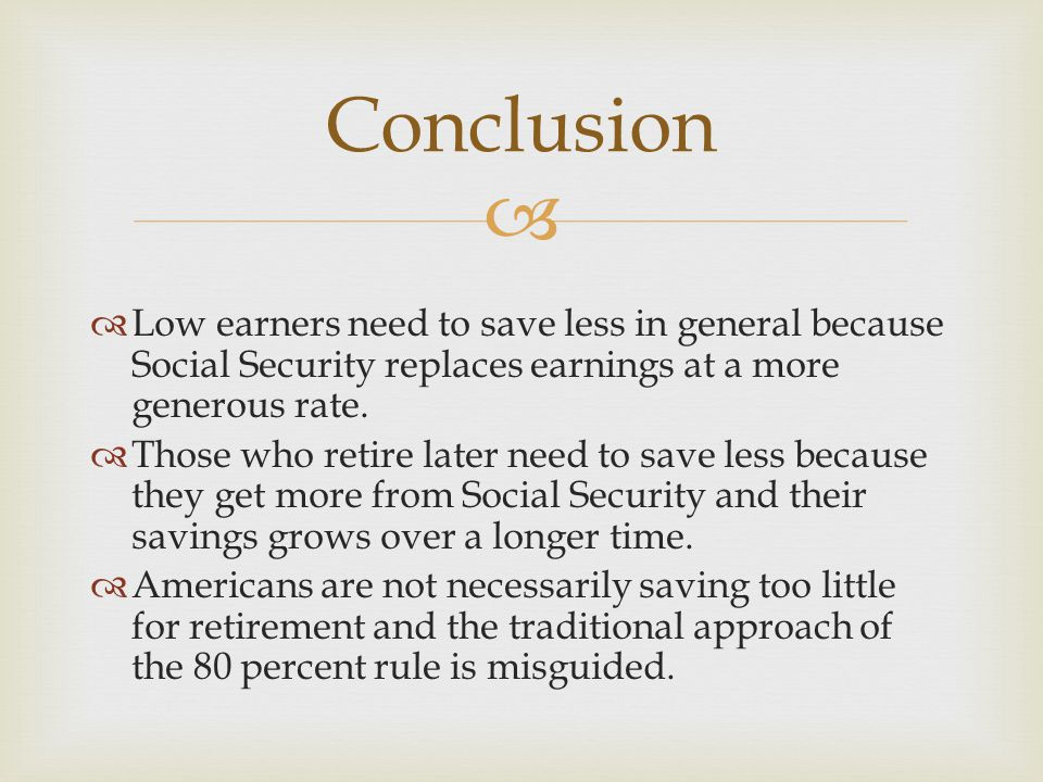   Low earners need to save less in general because Social Security replaces earnings at a more generous rate.