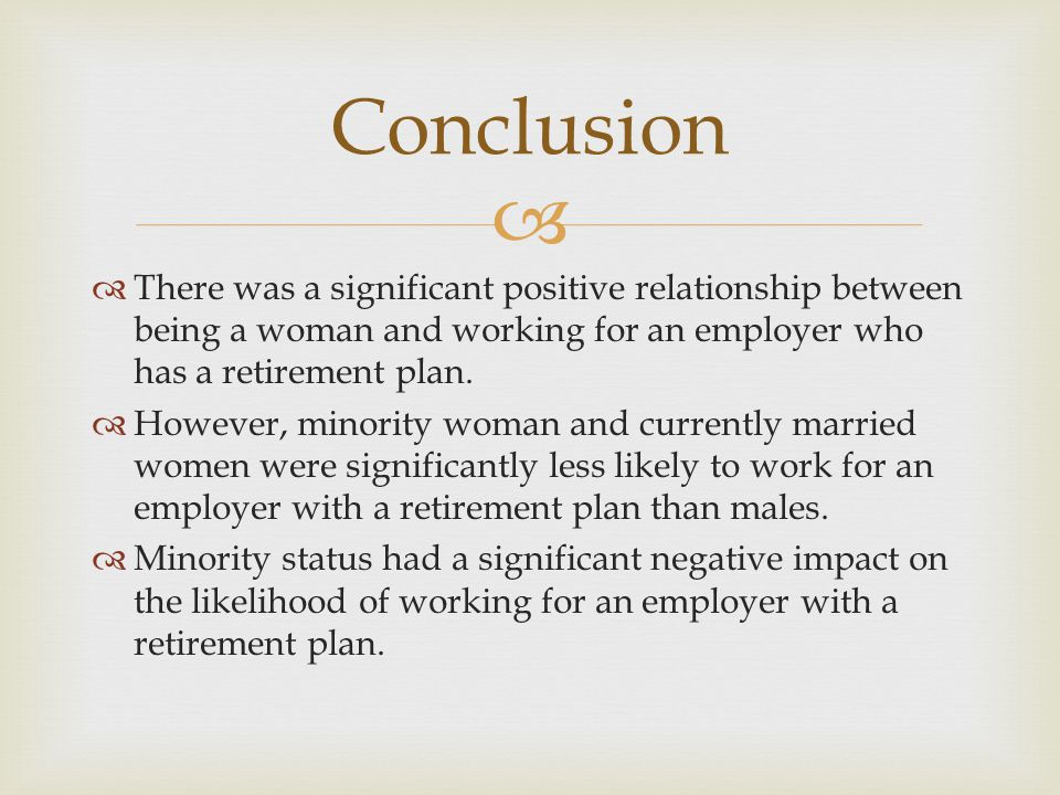   There was a significant positive relationship between being a woman and working for an employer who has a retirement plan.