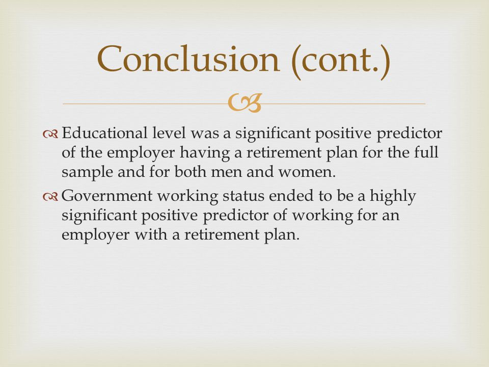   Educational level was a significant positive predictor of the employer having a retirement plan for the full sample and for both men and women.