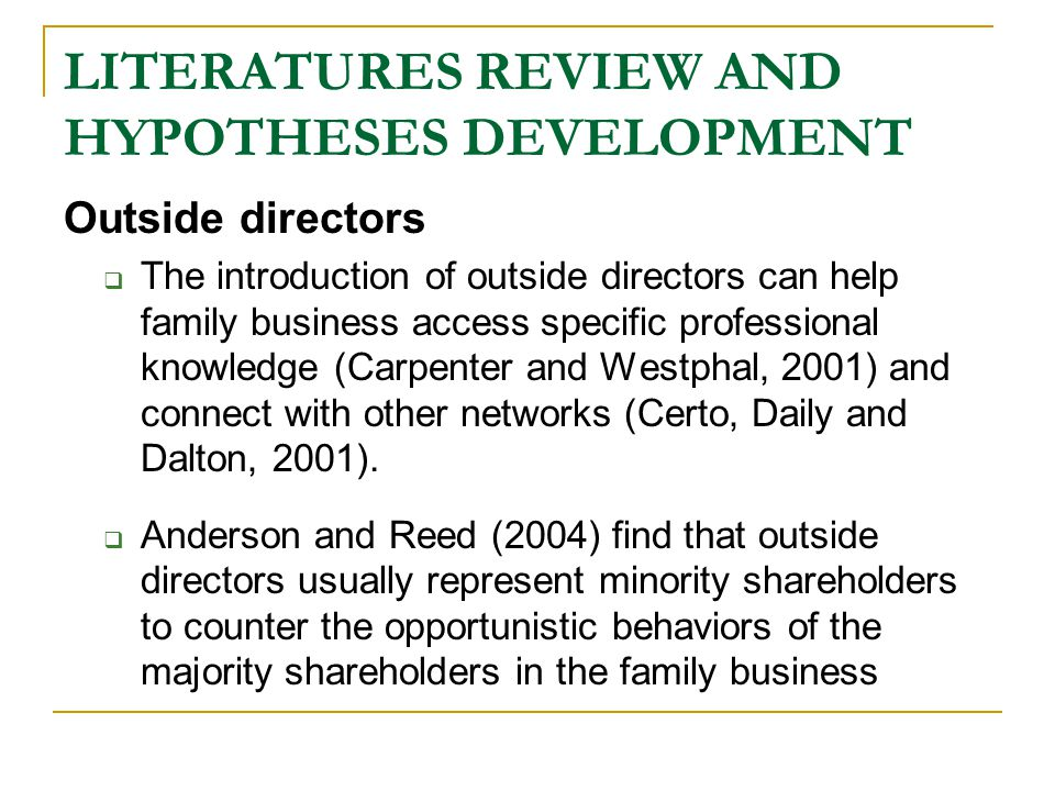 LITERATURES REVIEW AND HYPOTHESES DEVELOPMENT Outside directors  The introduction of outside directors can help family business access specific professional knowledge (Carpenter and Westphal, 2001) and connect with other networks (Certo, Daily and Dalton, 2001).