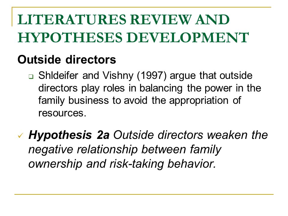 LITERATURES REVIEW AND HYPOTHESES DEVELOPMENT Outside directors  Shldeifer and Vishny (1997) argue that outside directors play roles in balancing the power in the family business to avoid the appropriation of resources.
