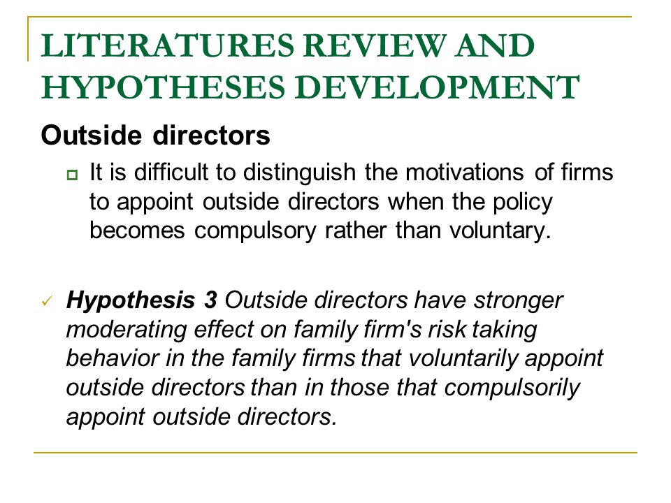 LITERATURES REVIEW AND HYPOTHESES DEVELOPMENT Outside directors  It is difficult to distinguish the motivations of firms to appoint outside directors when the policy becomes compulsory rather than voluntary.