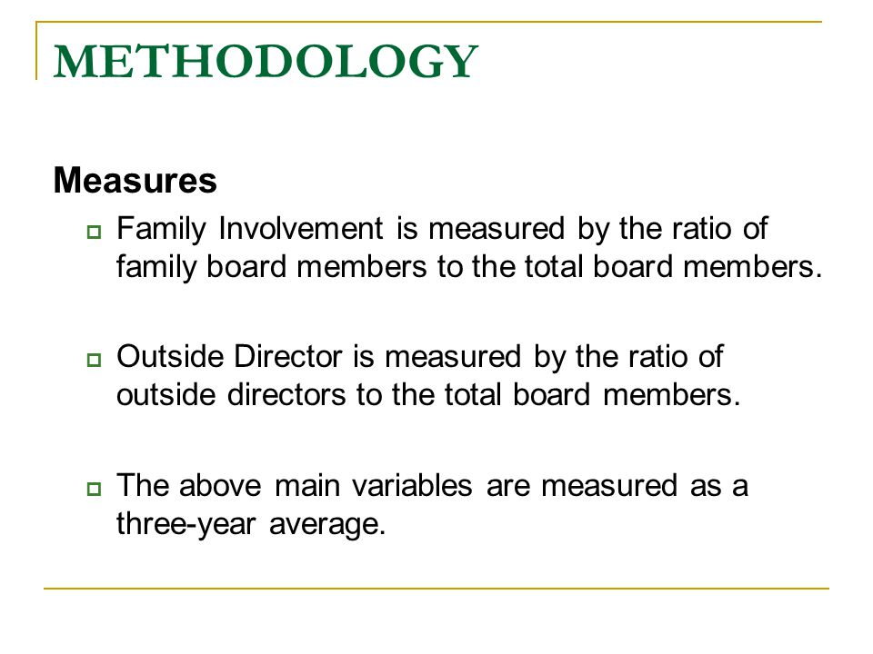 METHODOLOGY Measures  Family Involvement is measured by the ratio of family board members to the total board members.