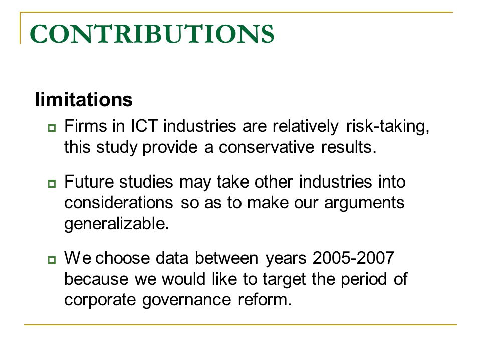 CONTRIBUTIONS limitations  Firms in ICT industries are relatively risk-taking, this study provide a conservative results.