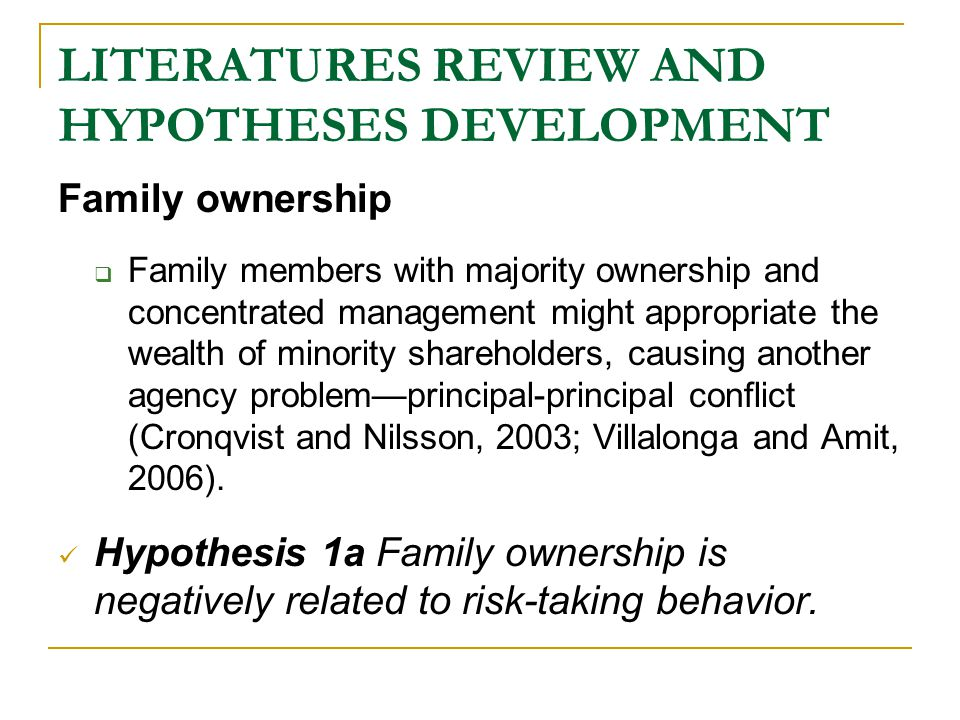 LITERATURES REVIEW AND HYPOTHESES DEVELOPMENT Family involvement  Some studies show that family members that are highly involved in the board of directors are likely to exhibit altruism (Schulze et al., 2003)  This altruistic behavior arising from family members not only facilitates the communication but also enhances the cooperation, thus decreasing the asymmetrical information among board members (Daily and Dollinger, 1992).