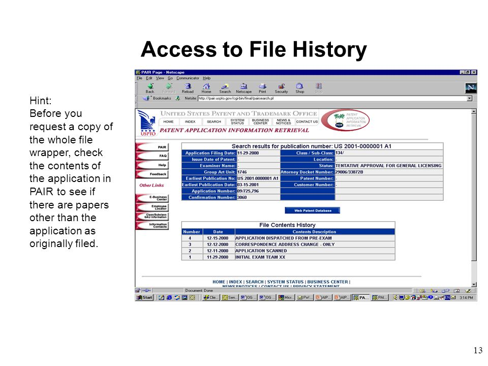 13 Access to File History Hint: Before you request a copy of the whole file wrapper, check the contents of the application in PAIR to see if there are papers other than the application as originally filed.