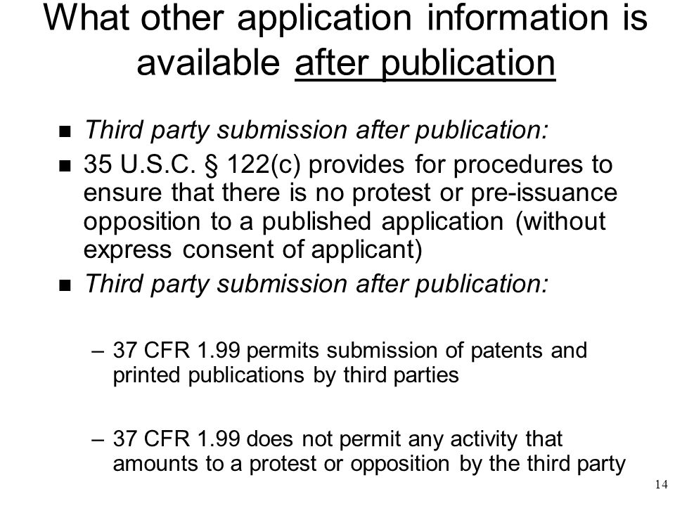 14 What other application information is available after publication n Third party submission after publication: n 35 U.S.C.