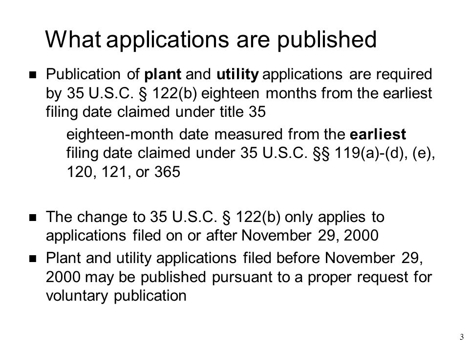 3 What applications are published n Publication of plant and utility applications are required by 35 U.S.C.