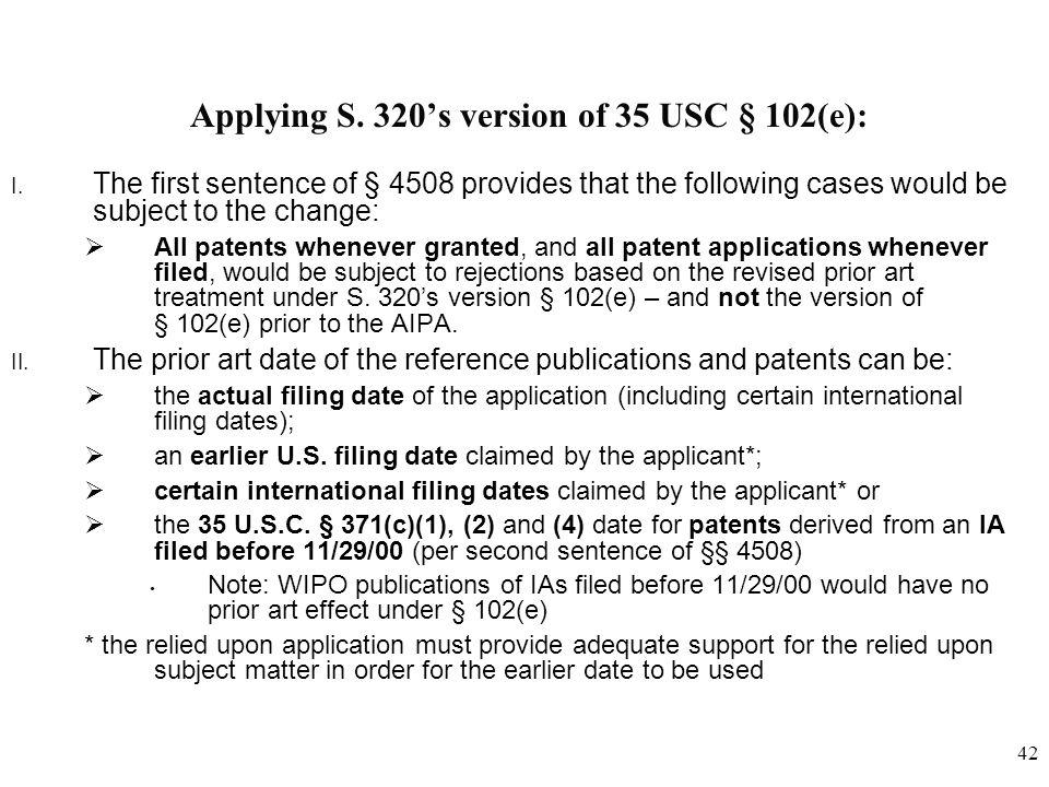 42 Applying S.320's version of 35 USC § 102(e): I.