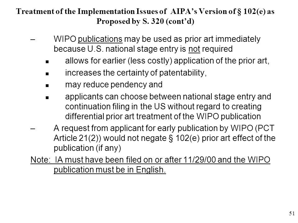 51 Treatment of the Implementation Issues of AIPA's Version of § 102(e) as Proposed by S. 320 (cont'd) –WIPO publications may be used as prior art imm