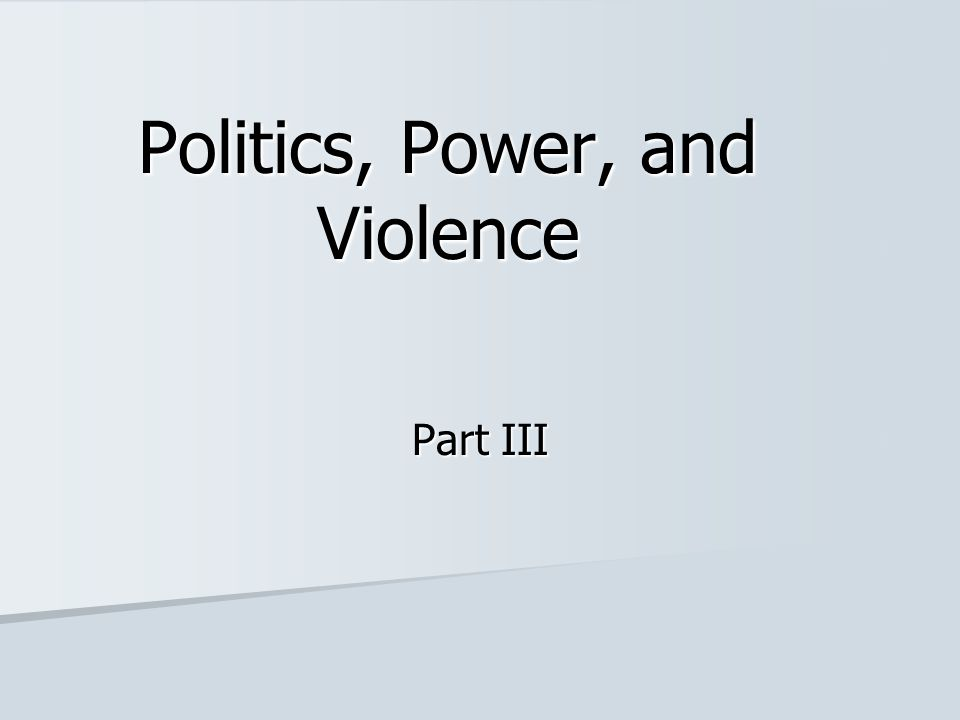 Politics, Power, and Violence Part III