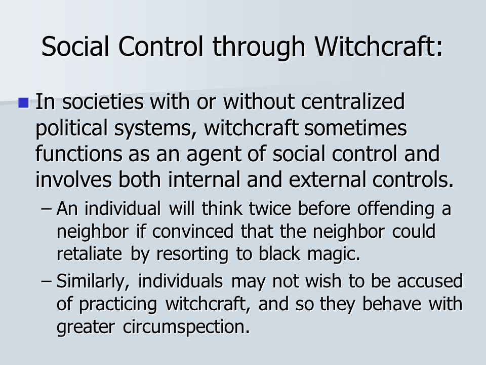 Social Control through Witchcraft: In societies with or without centralized political systems, witchcraft sometimes functions as an agent of social co