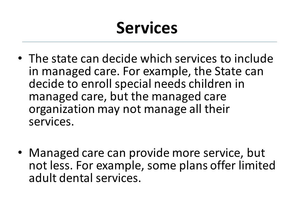Services The state can decide which services to include in managed care.