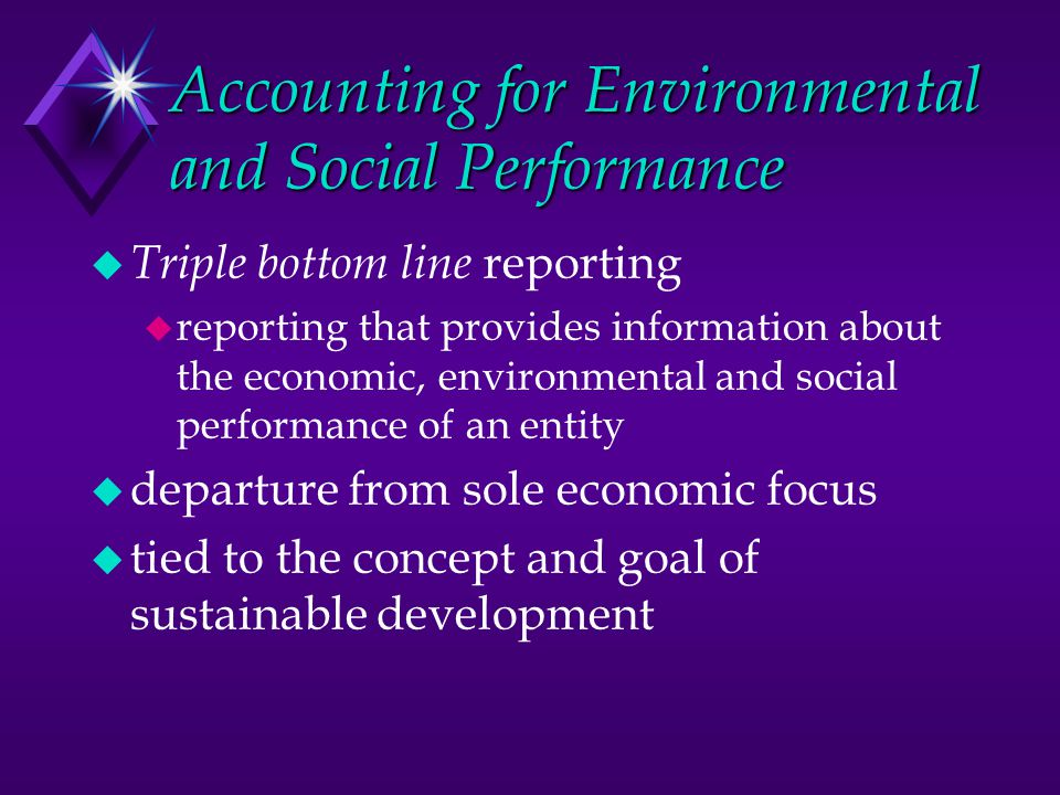 Eco-justice and Eco-efficiency reporting u When considering environmental and social implications eco-efficiency and eco-justice issues are considered u true sustainability implies both should be considered u current environmental reporting practices consider only eco-efficiency and not eco- justice
