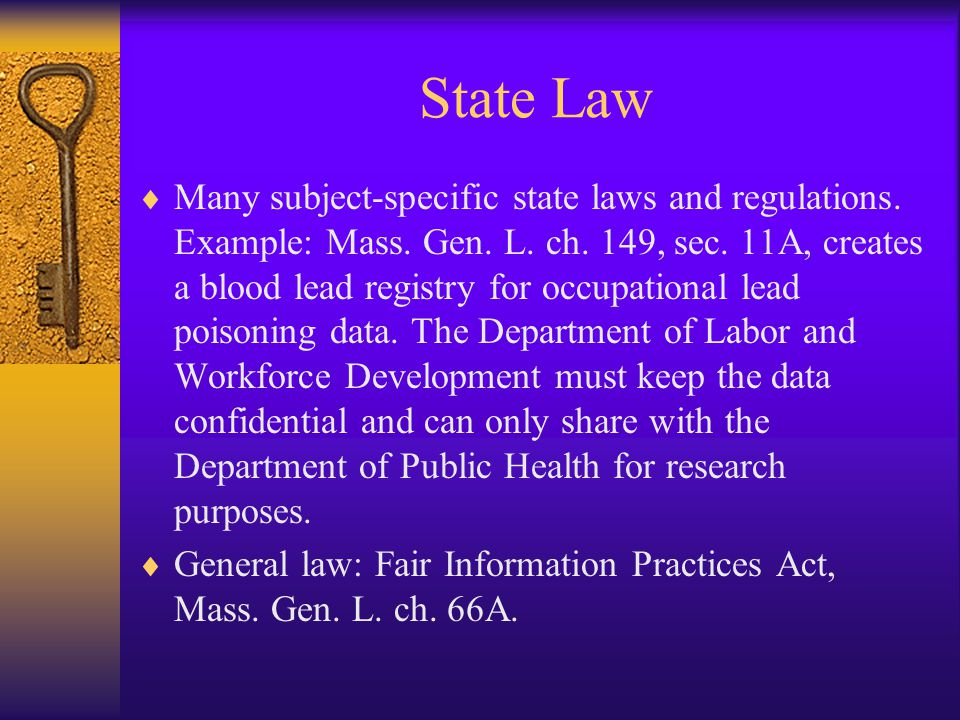 State Law  Many subject-specific state laws and regulations.