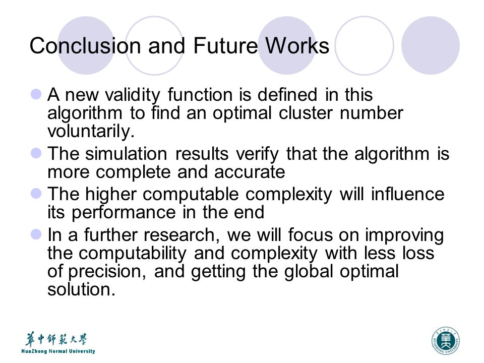 Conclusion and Future Works A new validity function is defined in this algorithm to find an optimal cluster number voluntarily.
