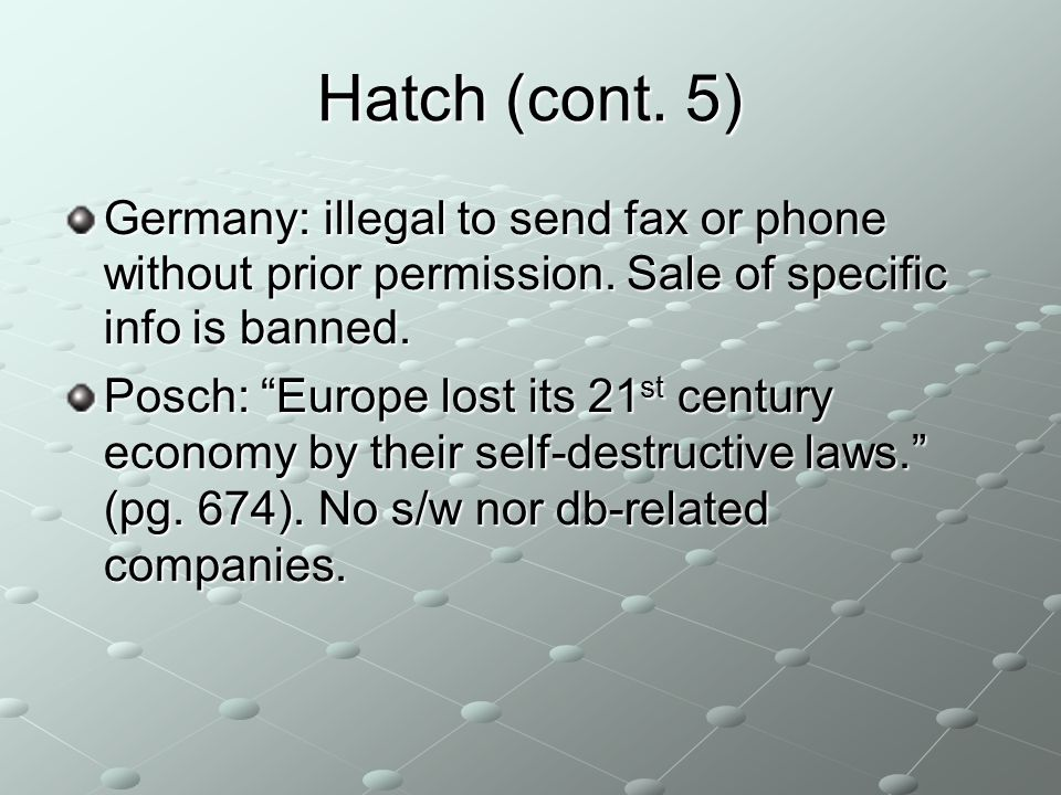 Hatch (cont. 5) Germany: illegal to send fax or phone without prior permission.