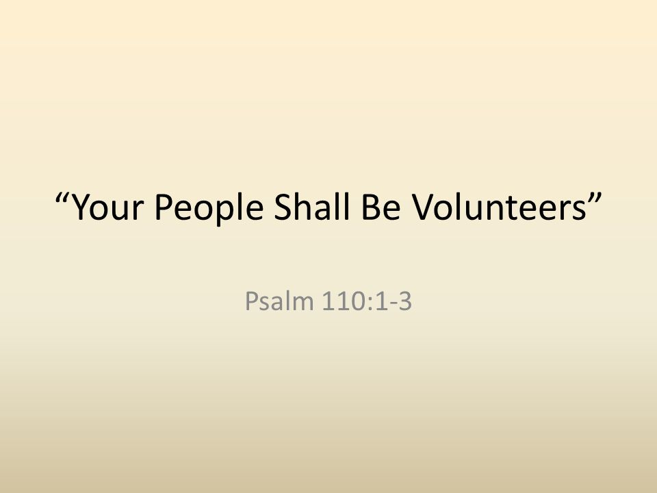 Your People Shall Be Volunteers Psalm 110:1-3