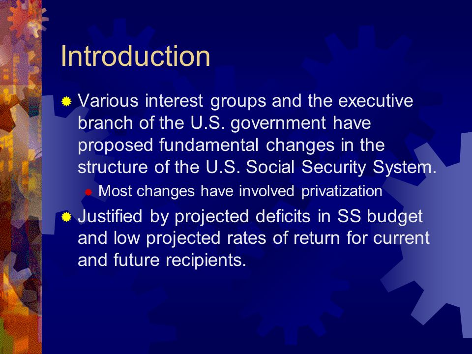 Introduction  Various interest groups and the executive branch of the U.S. government have proposed fundamental changes in the structure of the U.S.