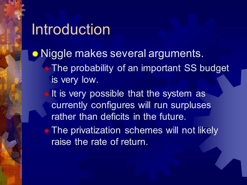 Introduction  Niggle (contd.)  The privatization schemes would probably increase inequality, aged poverty, financial insecurity, and macroeconomic financial instability.