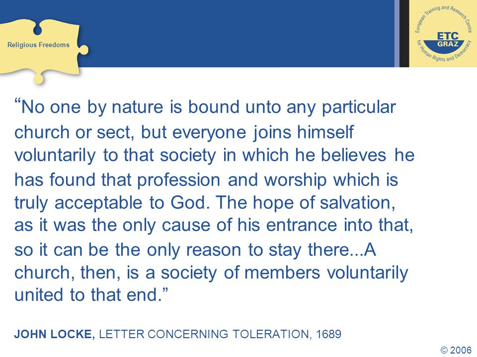 © 2006 No one by nature is bound unto any particular church or sect, but everyone joins himself voluntarily to that society in which he believes he has found that profession and worship which is truly acceptable to God.
