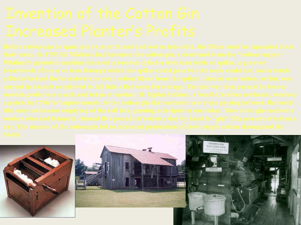 Invention of the Cotton Gin Increased Planter's Profits Before cotton can be spun into yarn or thread and woven into cloth, the fibers must be separat