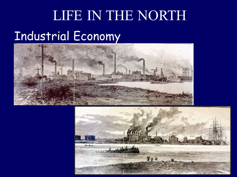 LIFE IN THE NORTH Industrial Economy