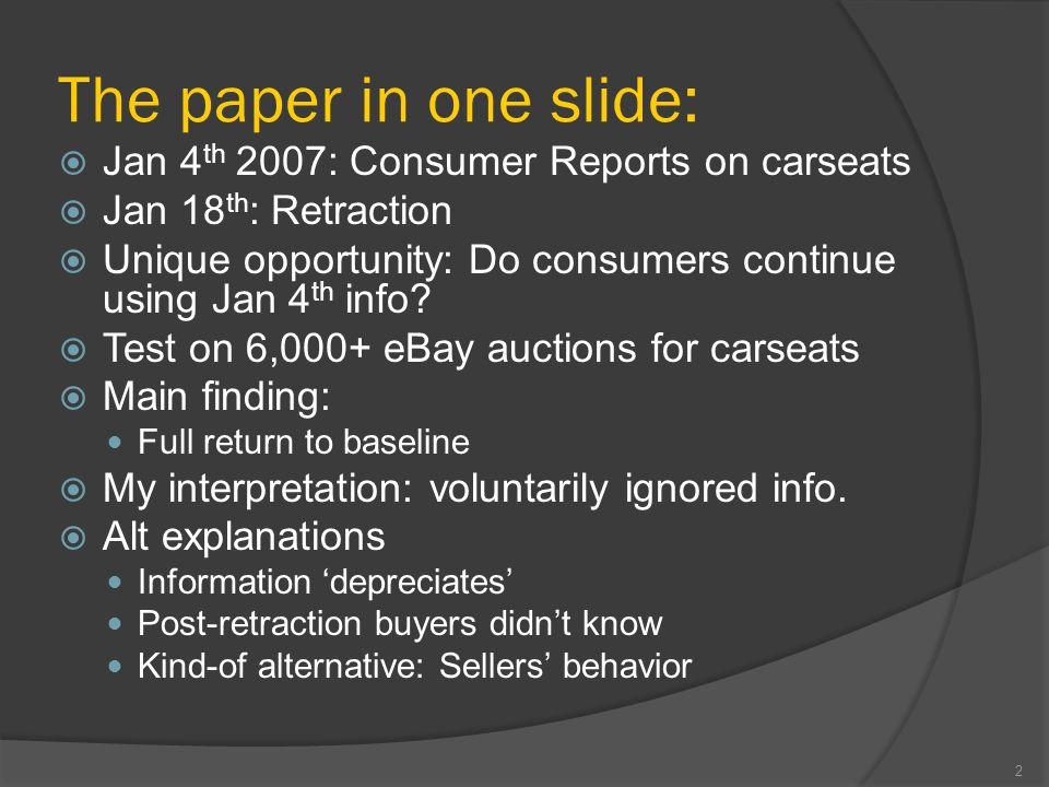 The paper in one slide:  Jan 4 th 2007: Consumer Reports on carseats  Jan 18 th : Retraction  Unique opportunity: Do consumers continue using Jan 4 th info.