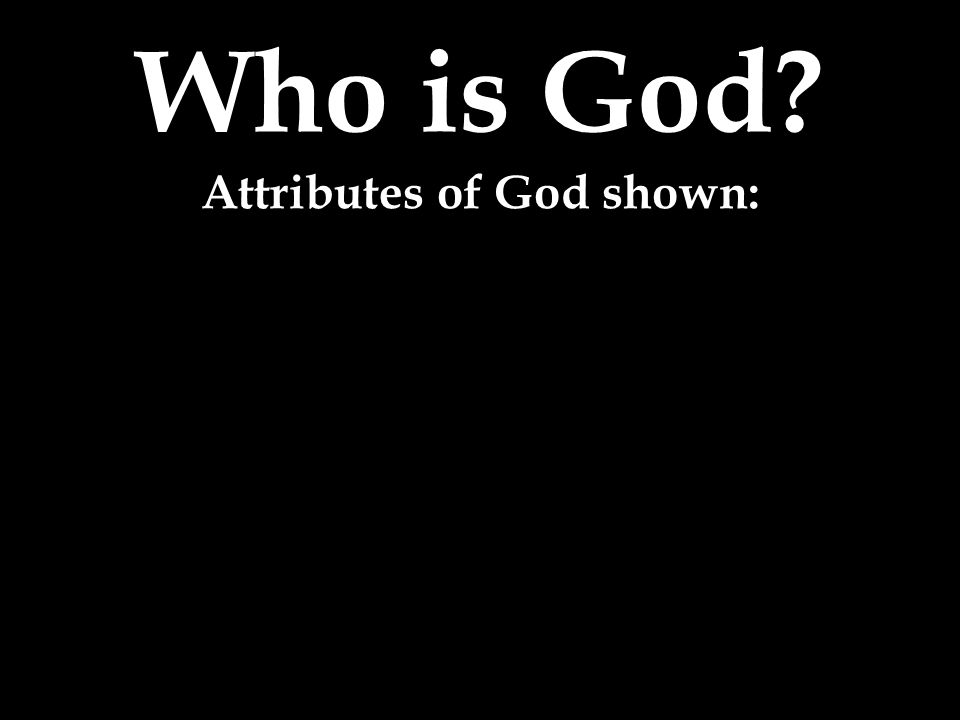 Who is God? Attributes of God shown: