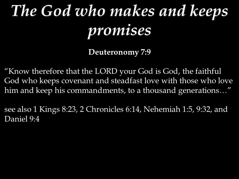"Deuteronomy 7:9 ""Know therefore that the LORD your God is God, the faithful God who keeps covenant and steadfast love with those who love him and keep"