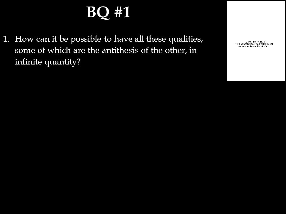 BQ #1 1.How can it be possible to have all these qualities, some of which are the antithesis of the other, in infinite quantity?