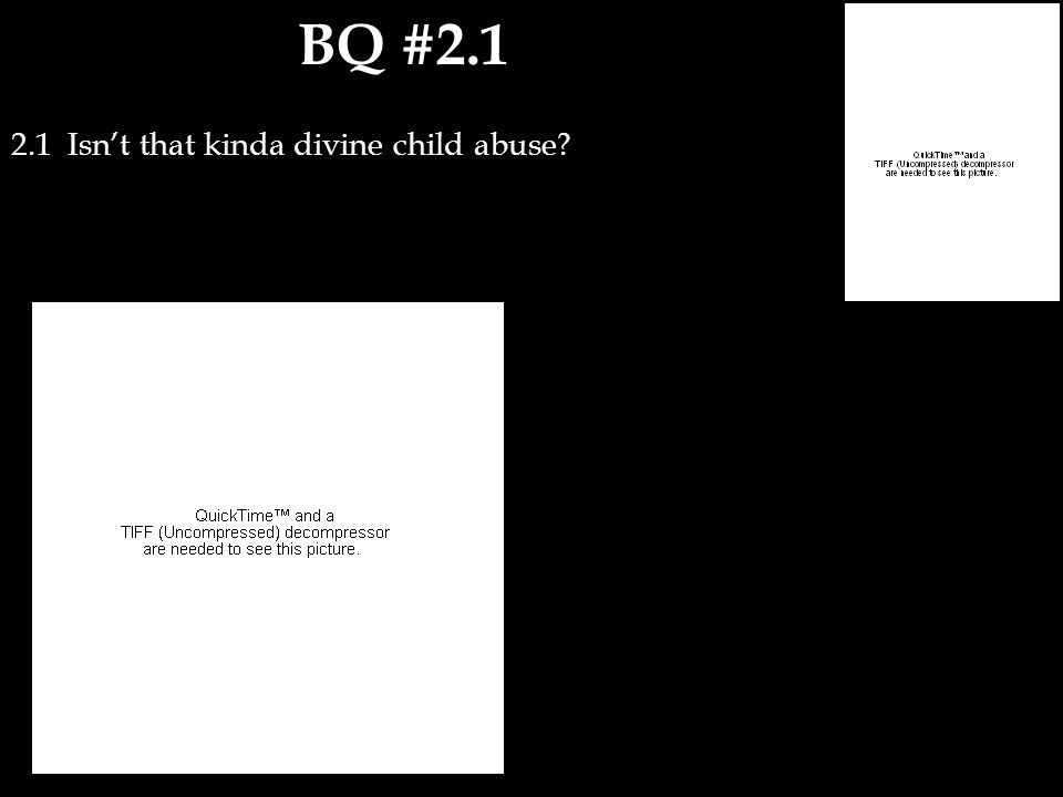 BQ #2.1 2.1 Isn't that kinda divine child abuse?