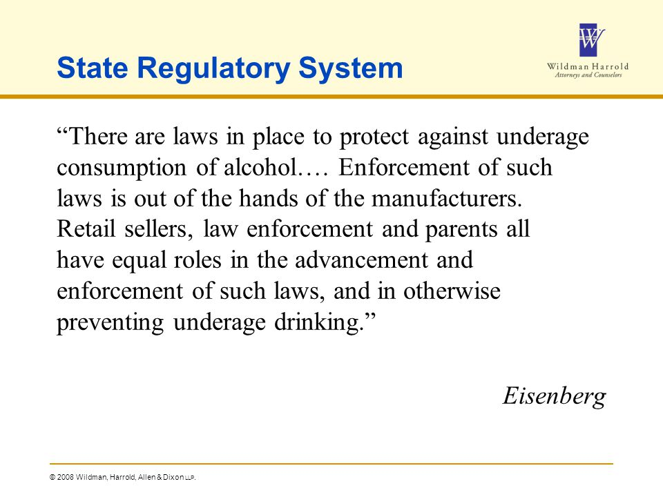 "© 2008 Wildman, Harrold, Allen & Dixon LLP. State Regulatory System ""There are laws in place to protect against underage consumption of alcohol…. Enfo"