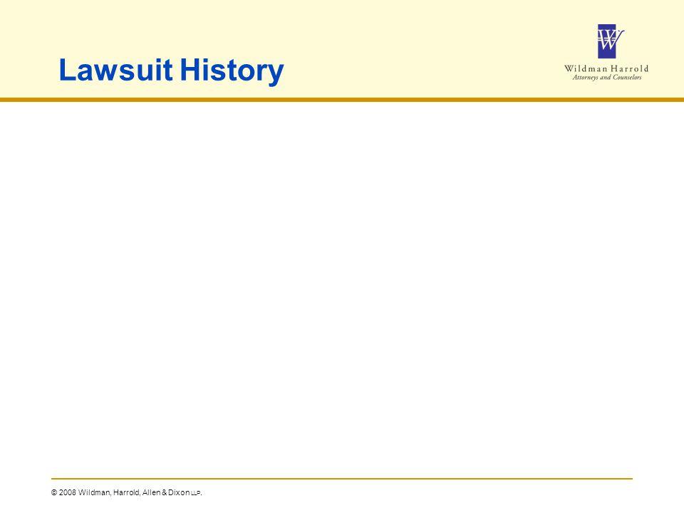 © 2008 Wildman, Harrold, Allen & Dixon LLP. Lawsuit History