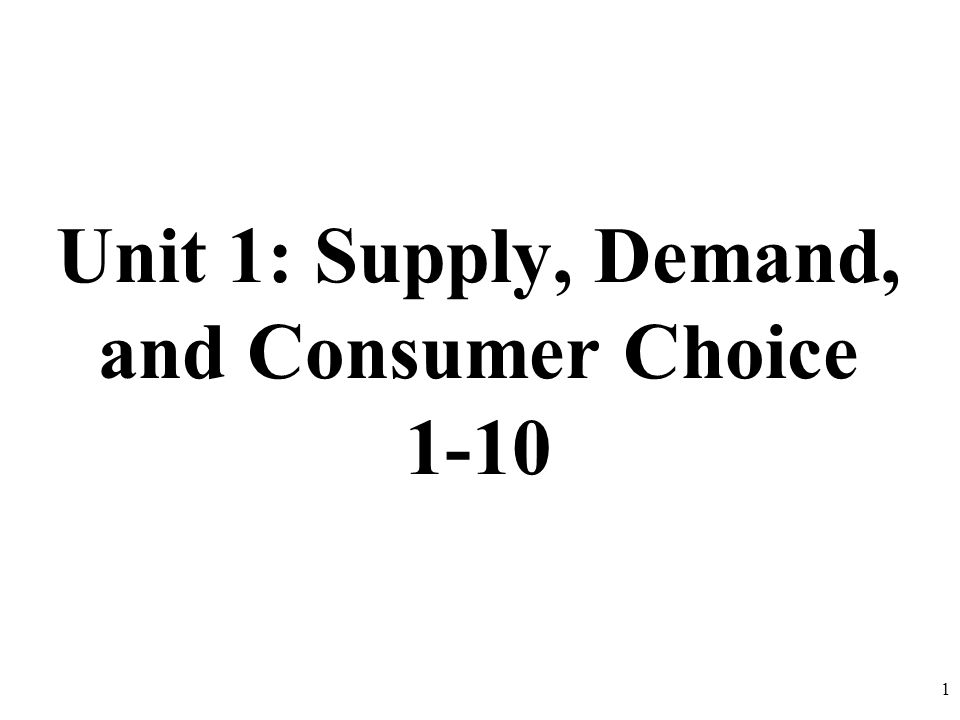 Unit 1: Supply, Demand, and Consumer Choice 1-10 1