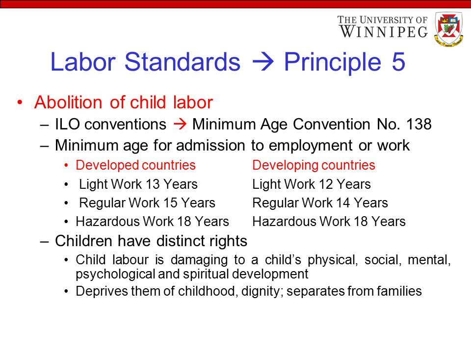 Labor Standards  Principle 5 Abolition of child labor –ILO conventions  Minimum Age Convention No.